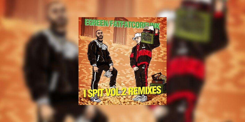 I Spit Vol 2 Remixes FatFatCorfunk Egreen